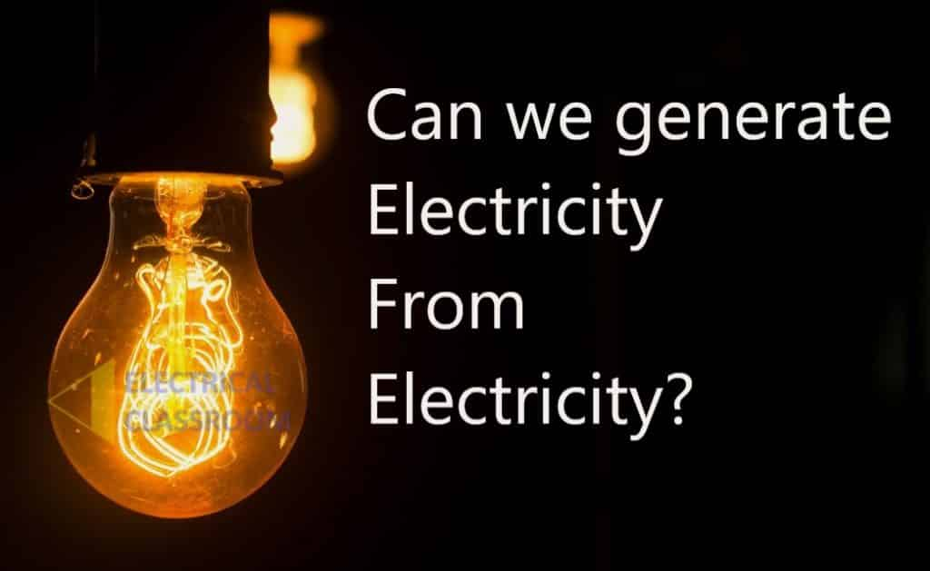 Generate electricity from electrity