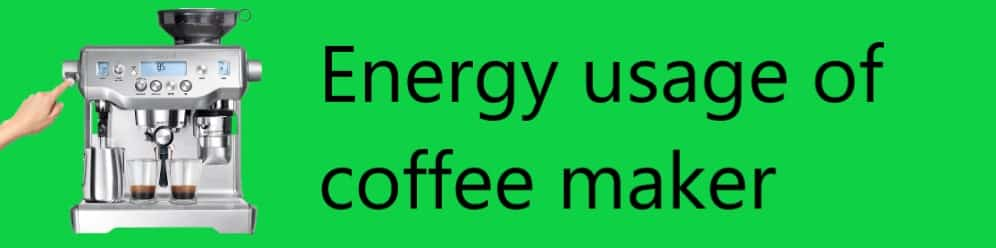 Energy usage of coffee makers and its power consumption